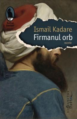 firmanul-orb-ismail-kadare-humanitas-fiction
